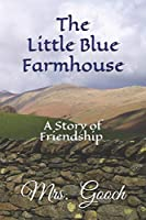 The Little Blue Farmhouse: A Story of Friendship