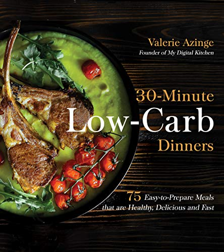 30-Minute Low-Carb Dinners: 75 Easy-to-Prepare Meals that are Healthy, Delicious  and Fast (English Edition)