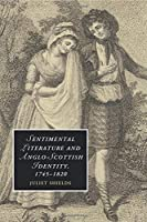 Sentimental Literature and Anglo-Scottish Identity, 1745-1820 (Cambridge Studies in Romanticism)