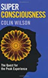 Super Consciousness: The Quest for the Peak Experience