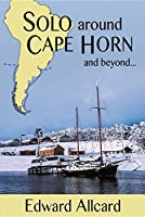 Solo Around Cape Horn: And Beyond...