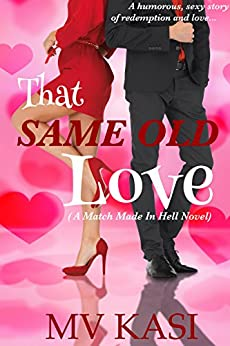 That Same Old Love (A Second Chance Romance) (Match Made in Hell series Book 1) by [Kasi, MV]