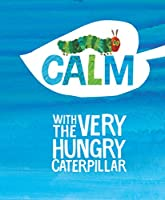 Calm with The Very Hungry Caterpillar (The World of Eric Carle)