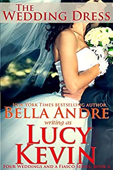 The Wedding Dress (Four Weddings and a Fiasco, Book 4) by [Kevin, Lucy, Andre, Bella]