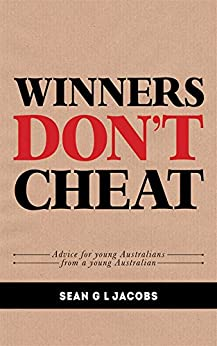 Winners Don't Cheat: Advice For Young Australians From a Young Australian by [Jacobs, Sean]