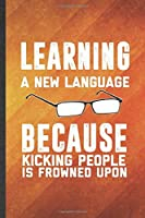 Learning a New Language Because Kicking People Is Frowned Upon: Funny Blank Lined New Language Notebook/ Journal, Graduation Appreciation Gratitude Thank You Souvenir Gag Gift, Fashionable Graphic 110 Pages