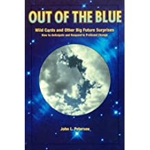 Out of the blue: Wild cards and other big future surprises : how to anticipate and respond to profound change by John L Petersen (1997-08-02)