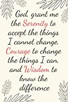God, grant me the Serenity to accept the things I cannot change, Courage to change the things I can, and Wisdom to know the difference: Inspirational Christian Serenity Prayer Journal