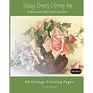 Vintage Flowers Coloring Fun: A Grayscale Adult Coloring Book (Grayscale Coloring Books)