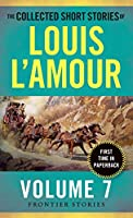 The Collected Short Stories of Louis L'Amour, Volume 7: Frontier Stories