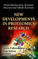 New Developments in Proteomics Research (Protein Biochemistry, Synthesis, Structure and Cellular Functions; Protein Science and Engineering)