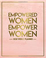 Empowered Women Empower Women 2020 Weekly Planner: Female Power 2020 Planner & Schedule Agenda - One Year Beautiful Rose Gold Organizer with Inspirational Quotes, Holidays, To-Do's, Vision Boards & Notes