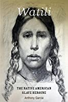 Watili: The Native American Slave Heroine
