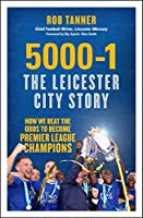 5000-1 The Leicester City Story: How We Beat the Odds to Become Premier League Champions