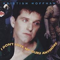 I Don't Love My Guru Anymore by Kristian Hoffman