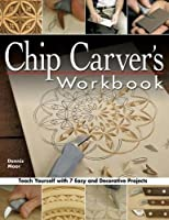 Chip Carver's Workbook: Teach Yourself with 7 Easy & Decorative Projects (Fox Chapel Publishing) Learn Step-by-Step: Tools, Techniques, Lettering, Finishing for Beginners, with How-To Photos by Dennis Moor(2005-04-01)