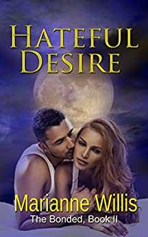 Hateful Desire (The Bonded Book 2) by [Willis, Marianne]