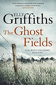 The Ghost Fields: The Dr Ruth Galloway Mysteries 7 by [Griffiths, Elly]
