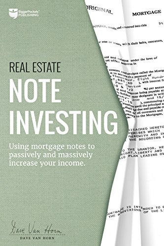 Download Real Estate Note Investing: Using Mortgage Notes to Passively and Massively Increase Your Income 0997584777