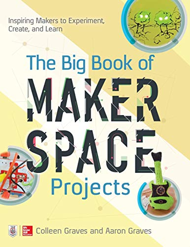 Download The Big Book of Makerspace Projects: Inspiring Makers to Experiment, Create, and Learn 1259644251