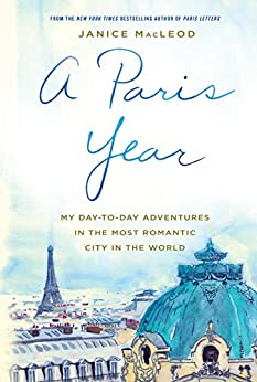 A Paris Year: My day-to-day adventures in the most romantic city in the world by [MacLeod, Janice]