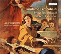 Stylus Fantasticus & The Art Variation by G. Frescobaldi (2012-01-31)