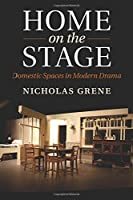 Home on the Stage: Domestic Spaces in Modern Drama