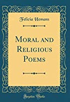 Moral and Religious Poems (Classic Reprint)