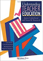 Understanding Teacher Education: Case Studies in the Professional Development of Beginning Teachers