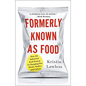 Formerly Known As Food: How the Industrial Food System Is Changing Our Minds, Bodies, and Culture (International Edition)