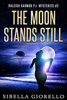 The Moon Stands Still: Book Two (Raleigh Harmon PI Mysteries 2) by [Giorello, Sibella]