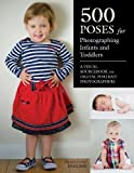 500 Poses for Photographing Infants and Toddlers: A Visual Sourcebook for Digital Portrait Photographers by Michelle Perkins(2013-08-01)