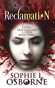 Reclamation: Ceiba Pentandra Series (Book Three) (Intrigue Mystery & Family Saga Fiction 3) by [Osborne, Sophie L.]