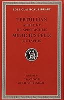 Apology. De Spectaculis. Minucius Felix: Octavius (Loeb Classical Library)