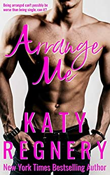 Arrange Me: a married-at-first-sight romance (The Arranged Duo Book 1) by [Regnery, Katy]
