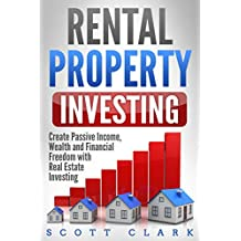 Rental Property Investing: Create Passive Income, Wealth and Financial Freedom with Real Estate Investing