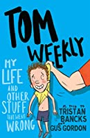My Life and Other Stuff That Went Wrong (Tom Weekly)
