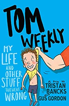 Tom Weekly 2: My Life and Other Stuff That Went Wrong by [Bancks, Tristan]