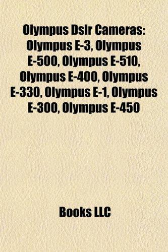 Olympus Dslr Cameras Olympus Dslr Cameras: Olympus E-3, Olympus E-500, Olympus E-510, Olympus E-400, Ololympus E-3, Olympus E-500, Olympus E-510, Olym