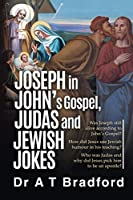 Joseph in John's Gospel, Judas and Jewish Jokes: Was Joseph still alive according to John's Gospel?