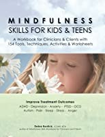 Mindfulness Skills for Kids & Teens: A Workbook for Clinicians & Clients with 154 Tools, Techniques, Activities & Worksheets by Debra Burdick(2014-09-01)
