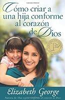 Cómo criar a una hija conforme al corazón de Dios / Raising a Child Under the Heart of God