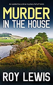MURDER IN THE HOUSE a gripping crime mystery full of twists (Arnold Landon Detective Mystery and Suspense Book