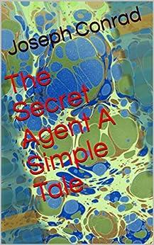 The Secret Agent A Simple Tale by [  Joseph Conrad]