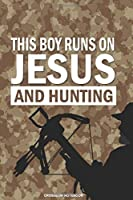 THIS BOY RUNS ON JESUS AND HUNTING Crossbow Notebook: A 6x9 Lined College Ruled Gift Journal for Christian Deer Hunters