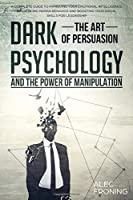 DARK PSYCHOLOGY THE ART OF PERSUASION AND THE POWER OF MANIPULATION A COMPLETE GUIDE TO IMPROVING YOUR EMOTIONAL INTELLIGENCE: INFLUENCING HUMAN BEHAVIOR, BOOSTING YOUR SOCIAL SKILLS FOR LEADERSHIP