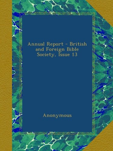 Download Annual Report - British and Foreign Bible Society, Issue 13 B00AN8AUK4