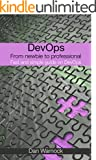 DevOps: From newbie to professional. Fast and simple guide to DevOps (English Edition)