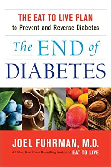The End of Diabetes: The Eat to Live Plan to Prevent and Reverse Diabetes by [Fuhrman, Joel]