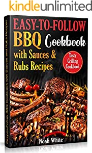 Easy-to-Follow BBQ Cookbook with Sauces and Rubs Recipes: Tasty Grilling Cookbook. (English Edition)